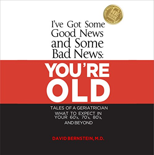 I've Got Some Good News and Some Bad News: You're Old: Tales of a Geriatrician audiobook cover art