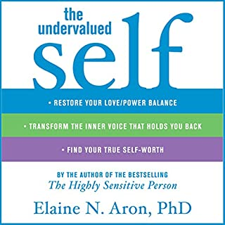 The Undervalued Self                   By:                                                                                                                                 Elaine N. Aron                               Narrated by:                                                                                                                                 Marguerite Gavin                      Length: 7 hrs and 54 mins     98 ratings     Overall 4.5
