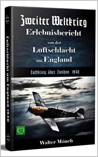 Zweiter Weltkrieg Erlebnisbericht von der Luftschlacht um England - Luftkrieg über London 1940