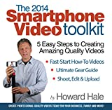 The 2014 SmartPhone Video Toolkit: 5 Easy Steps to Creating Amazing Quality Videos (Year) (English Edition)