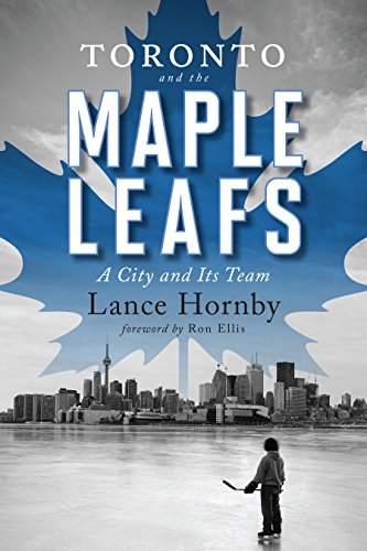 Toronto and the Maple Leafs: A City and Its Team (English Edition)