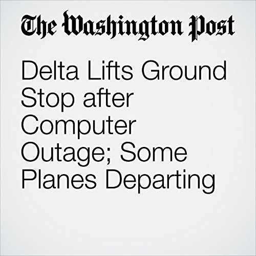 Delta Lifts Ground Stop after Computer Outage; Some Planes Departing audiobook cover art