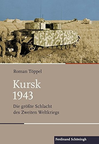 Kursk 1943: Die größte Schlacht des Zweiten Weltkriegs (Schlachten - Stationen der Weltgeschichte)