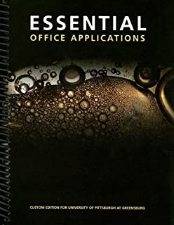Essential Office Applications: Custom Edition for University of Pittsburgh at Greensburg