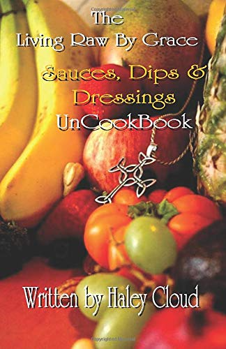 The Living Raw By Grace DIPS & SAUCES UnCookBook
