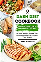 Dash Diet Cookbook: More Than 50 Quick, Easy and Healthy Recipes to Improve Health, Lose Weight and Lower Blood Pressure