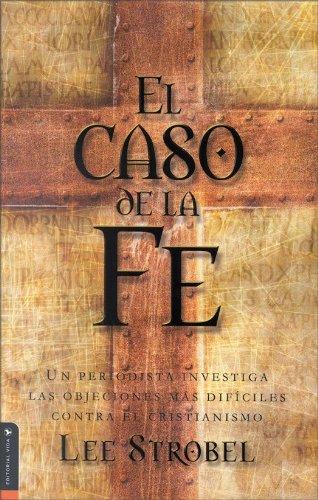 El caso de la fe: Un periodista investiga las objeciones más difíciles contra el cristianismo eBook: Strobel, Lee: Amazon.es: Tienda Kindle