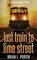 Last Train to Lime Street: Large Print Hardcover Edition (Mersey Murder Mysteries)