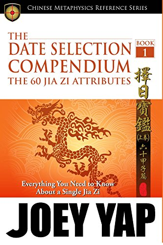The Date Selection Compendium -  The 60 Jia Zi Attributes: The Importance of Having a Good Date (English Edition)
