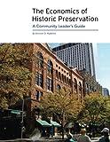 Economics of Historic Preservation: A Community Leader's Guide