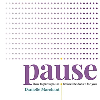 Pause     How to Press Pause Before Life Does It for You              By:                                                                                                                                 Danielle Marchant                               Narrated by:                                                                                                                                 Danielle Marchant                      Length: 3 hrs and 41 mins     4 ratings     Overall 3.8