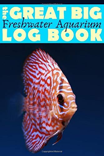 Great Big Freshwater Aquarium Log Book: Huge Maintenance Journal for Fish Tanks