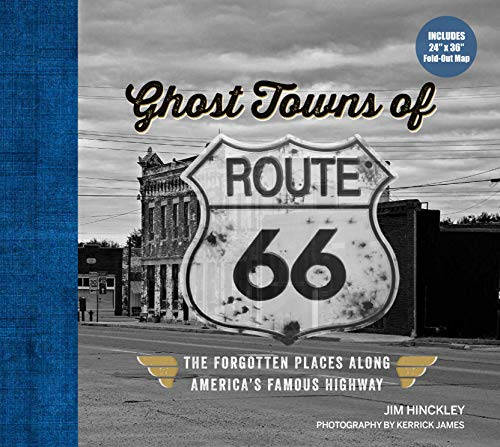 Ghost Towns of Route 66: The Forgotten Places Along America?s Famous Highway: The Forgotten Places Along America's Famous Highway - Includes 24in x 36in Fold-out Map