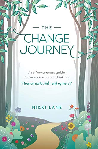 The Change Journey: A self-awareness guide for women who are thinking, 'How on earth did I end up here?' by [Nikki Lane]
