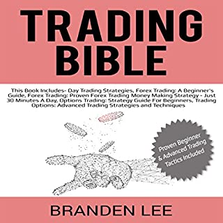 Trading Bible: This Book Includes - Day Trading Strategies, Forex for Beginners', Forex Advanced, Options for Beginners', and Options Trading for Advanced Traders audiobook cover art
