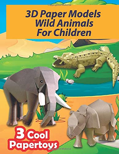 3D Paper Models Wild Animals For Children: Easy To Assemble Papercraft You Can Make Yourself! (Make Your Own Paper Toys) (1)