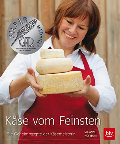Käse vom Feinsten: Die Geheimrezepte der Käsemeisterin