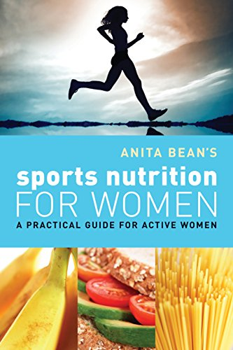 Anita Bean's Sports Nutrition for Women: A Practical Guide for Active Women (English Edition)