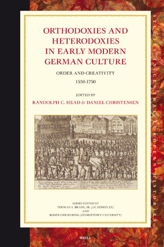 Orthodoxies and Heterodoxies in Early Modern German Culture: Order and Creativity 1550-1750 (Studies in Central European Histories, Band 42)