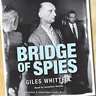 Bridge of Spies     A True Story of the Cold War              By:                                                                                                                                 Giles Whittell                               Narrated by:                                                                                                                                 Jonathan Keeble                      Length: 11 hrs and 2 mins     63 ratings     Overall 4.3