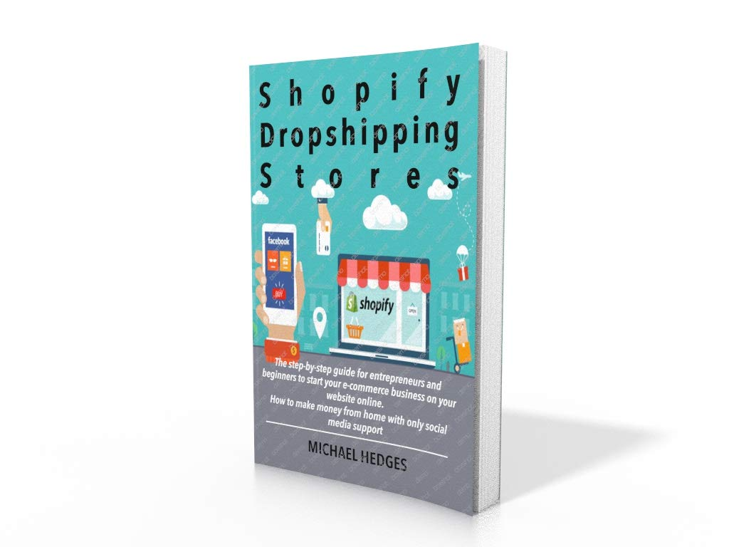 Shopify Dropshipping Stores: The step-by-step guide for entrepreneurs and beginners to start your e-commerce business on your website online. How to make ... from home with only social media support
