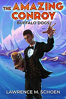 Buffalo Dogs (the Amazing Conroy Book 0) by [Lawrence M. Schoen]