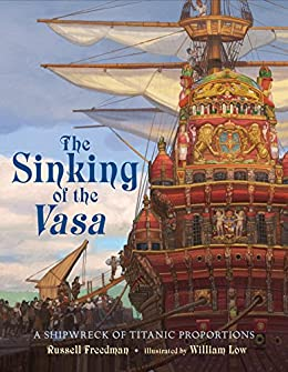 The Sinking of the Vasa: A Shipwreck of Titanic Proportions by [Russell Freedman, William Low]