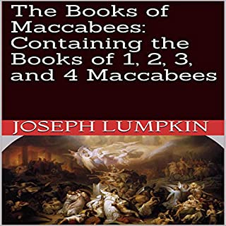The Books of Maccabees: Containing the Books of 1, 2, 3, and 4 Maccabees                   By:                                                                                                                                 Joseph Lumpkin                               Narrated by:                                                                                                                                 Mel Jackson                      Length: 6 hrs and 3 mins     Not rated yet     Overall 0.0