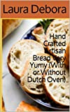 Hand Crafted Artisan Bread Very Yumy (With or Without Dutch Oven) (English Edition)