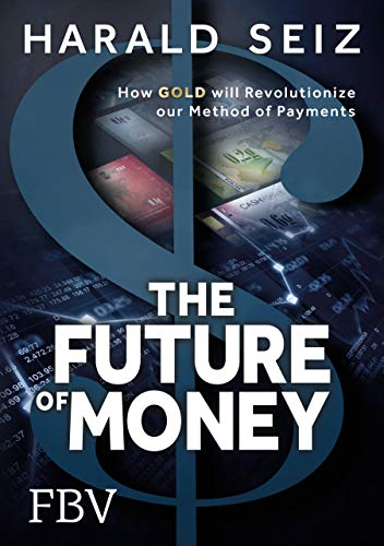 The Future of Money: How Gold will Revolutionize our Method of Payments