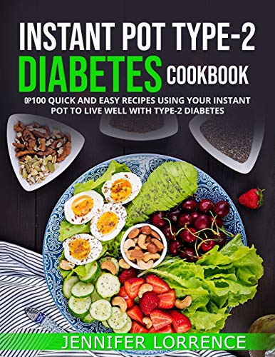 INSTANT POT TYPE-2 DIABETES COOKBOOK: 100 QUICK AND EASY RECIPES USING YOUR INSTANT POT TO LIVE WELL WITH TYPE-2 DIABETES