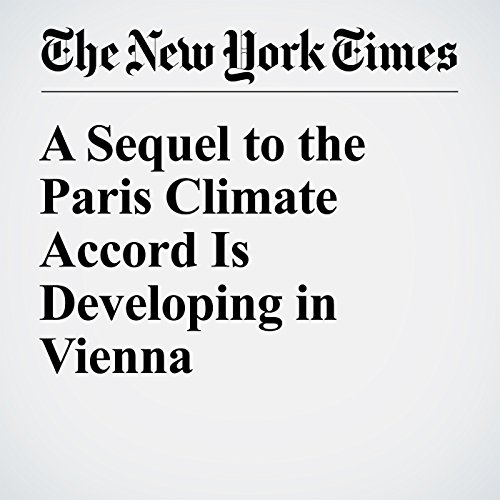 A Sequel to the Paris Climate Accord Is Developing in Vienna audiobook cover art