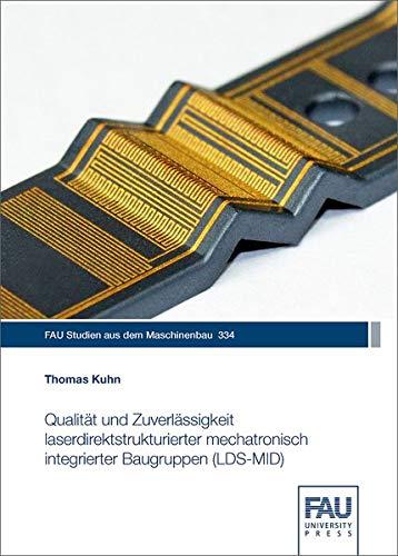 Qualität und Zuverlässigkeit laserdirektstrukturierter mechatronisch integrierter Baugruppen (LDS-MID) (FAU Studien aus dem Maschinenbau)