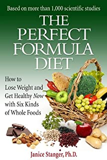 The Perfect Formula Diet: How to Lose Weight and Get Healthy Now with Six Kinds of Whole Foods