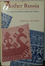 Mother Russia: The Feminine Myth in Russian Culture