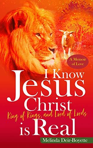 I Know Jesus Christ Is Real by Melinda Deir-Boyette ebook deal