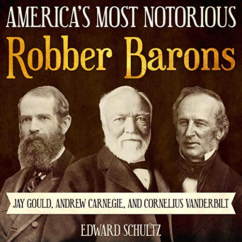 America's Most Notorious Robber Barons: Jay Gould, Andrew Carnegie, and Cornelius Vanderbilt                   By:                                                                                                                                 Edward Schultz                               Narrated by:                                                                                                                                 Josh Innerst                      Length: 1 hr and 30 mins     Not rated yet     Overall 0.0