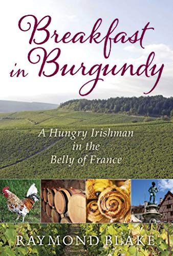 Breakfast in Burgundy: A Hungry Irishman in the Belly of France (English Edition)