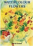 Watercolour Flowers by David Easton (1993-08-01)