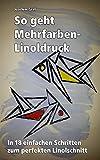 So geht Mehrfarben-Linoldruck: In 20 einfachen Schritten zum perfekten Linolschnitt (German Edition)