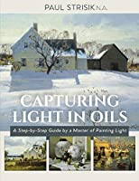 Capturing Light in Oils: (New Edition)