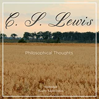 Philosophical Thoughts                   By:                                                                                                                                 C. S. Lewis                               Narrated by:                                                                                                                                 Ralph Cosham                      Length: 2 hrs and 49 mins     12 ratings     Overall 4.8