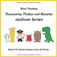 Dinosaurier, Piraten und Monster zeichnen lernen (Schritt für Schritt Zeichenbuch für Kinder) (German Edition)
