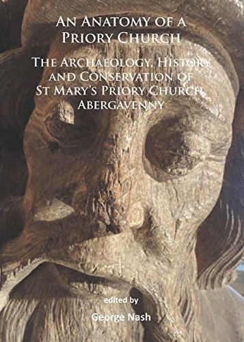 An Anatomy of a Priory Church: The Archaeology, History and Conservation of...