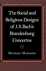 The Social And Religious Designs Of J S Bachs Brandenburg Concertos By Michael Marissen 1999 07 01