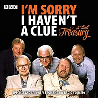 I'm Sorry I Haven't A Clue: A Third Treasury     Specials and Spin-offs from the BBC Radio 4 Comedy              By:                                                                                                                                 Humphrey Lyttelton,                                                                                        Graeme Garden                               Narrated by:                                                                                                                                 Humphrey Lyttelton,                                                                                        Tim Brooke-Taylor,                                                                                        Barry Cryer,                   and others                 Length: 12 hrs and 55 mins     44 ratings     Overall 4.1