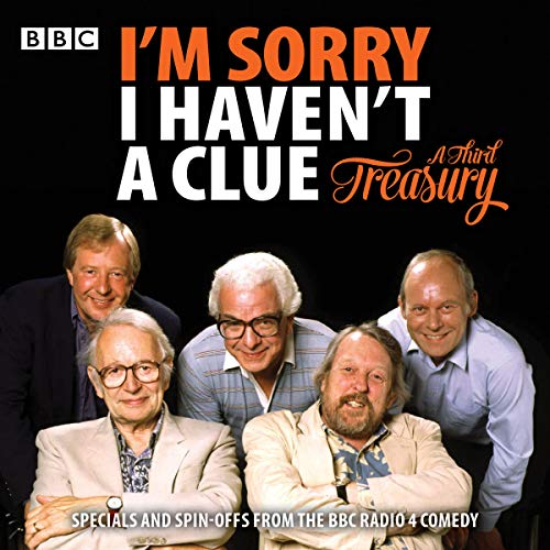 I'm Sorry I Haven't A Clue: A Third Treasury     Specials and Spin-offs from the BBC Radio 4 Comedy              By:                                                                                                                                 Humphrey Lyttelton,                                                                                        Graeme Garden                               Narrated by:                                                                                                                                 Humphrey Lyttelton,                                                                                        Tim Brooke-Taylor,                                                                                        Barry Cryer,                   and others                 Length: 12 hrs and 55 mins     45 ratings     Overall 4.1