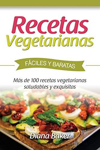 Recetas Vegetarianas Fciles y Econmicas: Ms de 120 recetas vegetarianas saludables y exquisitas (Recetas sabor ingls) (Volume 5) (Spanish Edition)