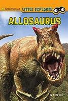 Allosaurus (Smithsonian Little Explorer: Little Paleontologist)