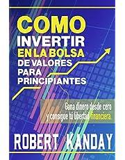 COMO INVERTIR EN LA BOLSA DE VALORES PARA PRINCIPIANTES: Gana dinero desde cero y consigue tú libertad financiera: 1 (COMO VIVIR DE LA BOLSA DESDE PRINCIPIANTE)